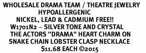 """<BR>  WHOLESALE DRAMA TEAM / THEATRE JEWELRY    <br>                          HYPOALLERGENIC    <BR>           NICKEL, LEAD & CADMIUM FREE!!    <BR>       W1701N2 - SILVER TONE AND CRYSTAL   <BR>       THE ACTORS """"DRAMA"""" HEART CHARM ON    <BR>      SNAKE CHAIN LOBSTER CLASP NECKLACE  <br>                            $11.68 EACH �15"""