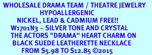 """<BR>  WHOLESALE DRAMA TEAM / THEATRE JEWELRY    <br>                          HYPOALLERGENIC    <BR>           NICKEL, LEAD & CADMIUM FREE!!    <BR>       W1701N3 - SILVER TONE AND CRYSTAL   <BR>       THE ACTORS """"DRAMA"""" HEART CHARM ON    <BR>        BLACK SUEDE LEATHERETTE NECKLACE  <br>              FROM $5.98 TO $12.85 �15"""