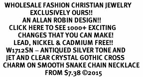 <BR>   WHOLESALE FASHION CHRISTIAN JEWELRY  <bR>                    EXCLUSIVELY OURS!!  <Br>               AN ALLAN ROBIN DESIGN!!  <BR>      CLICK HERE TO SEE 1000+ EXCITING  <BR>            CHANGES THAT YOU CAN MAKE!  <BR>         LEAD, NICKEL & CADMIUM FREE!!  <BR>    W1712SN - ANTIQUED SILVER TONE AND  <BR>    JET AND CLEAR CRYSTAL GOTHIC CROSS <BR>  CHARM ON SMOOTH SNAKE CHAIN NECKLACE  <BR>                              FROM $7.38 ©2015