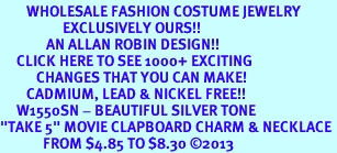 """<br>        WHOLESALE FASHION COSTUME JEWELRY <bR>                   EXCLUSIVELY OURS!! <BR>              AN ALLAN ROBIN DESIGN!! <BR>     CLICK HERE TO SEE 1000+ EXCITING <BR>           CHANGES THAT YOU CAN MAKE! <BR>        CADMIUM, LEAD & NICKEL FREE!! <BR>     W1550SN - BEAUTIFUL SILVER TONE <BR>""""TAKE 5"""" MOVIE CLAPBOARD CHARM & NECKLACE <BR>             FROM $4.85 TO $8.30 �13"""