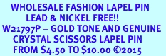 <Br>     WHOLESALE FASHION LAPEL PIN  <BR>            LEAD & NICKEL FREE!!  <Br> W21797P - GOLD TONE AND GENUINE  <Br>      CRYSTAL SCISSORS LAPEL PIN  <Br>      FROM $4.50 TO $10.00 �15