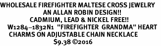 """<Br>WHOLESALE FIREFIGHTER MALTESE CROSS JEWELRY  <BR>                             AN ALLAN ROBIN DESIGN!! <Br>                    CADMIUM, LEAD & NICKEL FREE!!  <Br>     W1284-1832N1  """"FIREFIGHTER  GRANDMA"""" HEART  <BR>      CHARMS ON ADJUSTABLE CHAIN NECKLACE<BR>                                    $9.38 ©2016"""