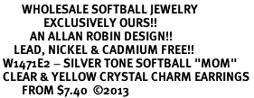 """<BR>        WHOLESALE SOFTBALL JEWELRY <bR>                EXCLUSIVELY OURS!! <Br>           AN ALLAN ROBIN DESIGN!! <BR>     LEAD, NICKEL & CADMIUM FREE!! <BR> W1471E2 - SILVER TONE SOFTBALL """"MOM"""" <BR> CLEAR & YELLOW CRYSTAL CHARM EARRINGS <BR>        FROM $7.40  ©2013"""