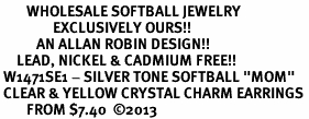 """<BR>        WHOLESALE SOFTBALL JEWELRY <bR>                EXCLUSIVELY OURS!! <Br>           AN ALLAN ROBIN DESIGN!! <BR>     LEAD, NICKEL & CADMIUM FREE!! <BR> W1471SE1 - SILVER TONE SOFTBALL """"MOM"""" <BR> CLEAR & YELLOW CRYSTAL CHARM EARRINGS <BR>        FROM $7.40  ©2013"""