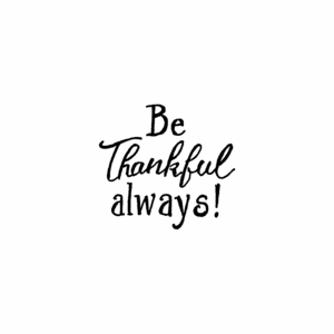 Be Thankful Always - B10500