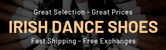 Irish Dance Shoes - Great Selection - Great Prices - Fast Shipping - Free Exchanges