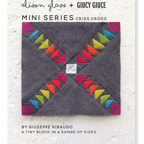 Alison Glass + Giucy Giuce, Sewing Patterns, Mini Series Criss Cross
