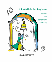 A Little Rule for Beginners:<br />Insights into Benedictine Spirituality
