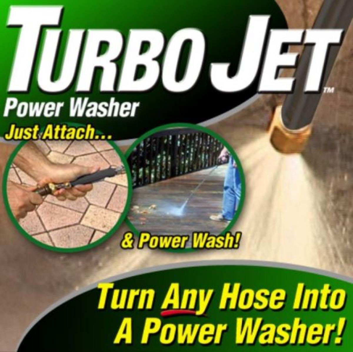 The Turbo Jet Power Washer turns any hose into a power washer! Blast away dirt, grime , mold from wood, aluminum and vinyl siding, concrete, brick stone and so much more.   Turbo Jet as seen on TV puts the power of a professional power washer in your hands! Simply connect the nozzle to any hose and you can instantly clean second floor windows, dirty decks, grimy patios, and mud that has been caked onto your car, instantly! The secret is Turbo Jet's built-in pressure chamber that converts the normal flow of water in your hose into a powerful jet stream. The control valve allows you to adjustable the pressure and force of the jet stream. Made with durable aluminum and has a stainless steel finish with quality brass fittings. Includes Turbo Jet, 1 Jet-Stream Nozzle and 1 Fan-Spray Nozzle.  Features:  Transforms ordinary your water hose into a high-pressure power washer Remove built-up dirt and mold on wood or aluminum siding, concrete foundations Easily wash your car, truck,