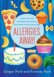 Allergies Away!  Creative Eats and Mouthwatering Treats for Kids Allergic to Nuts, Dairy & Eggs - Pub Date: May 7, 2013!  Preorder for Your Autographed Copy!