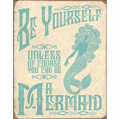 Be A Mermaid Tin Signs