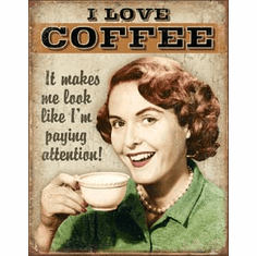 Coffee - Paying Attention Tin Signs