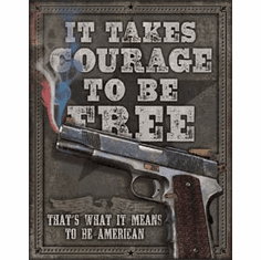 Courage To Be Free Tin Signs