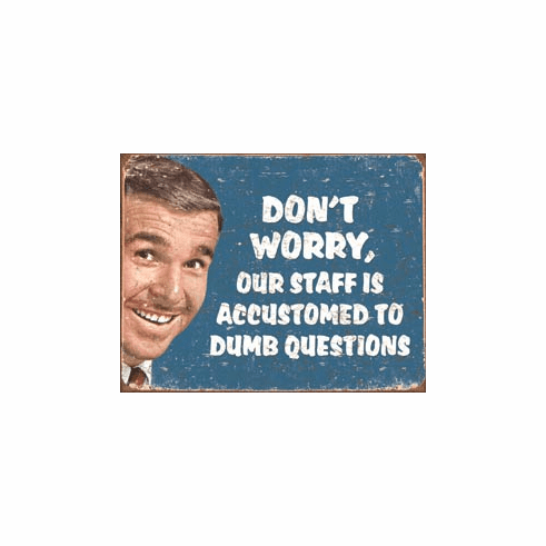 Ephemera - Stupid Questions Tin Signs