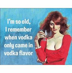 I'm So Old - Vodka Tin Signs