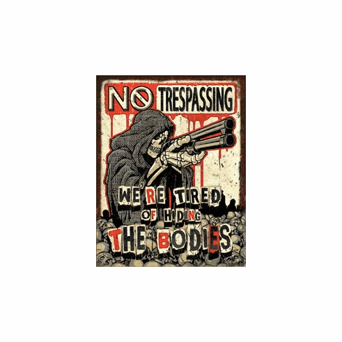No Trespassing - Bodies Tin Signs