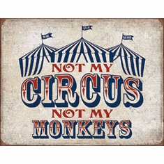 Not My Circus Tin Signs