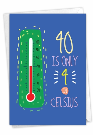 Hysterical Milestone Birthday Card From NobleWorksInc.com - 40 In Celsius