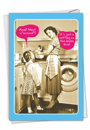 Hysterical Birthday Mother Card From NobleWorksInc.com - Normal Mom