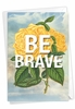 Creative Blank Friendship Card From NobleWorksInc.com - Timely Thoughts - Be Brave