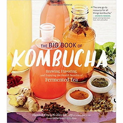 Big Book of Kombucha: Brewing, Flavoring, and Benefits.