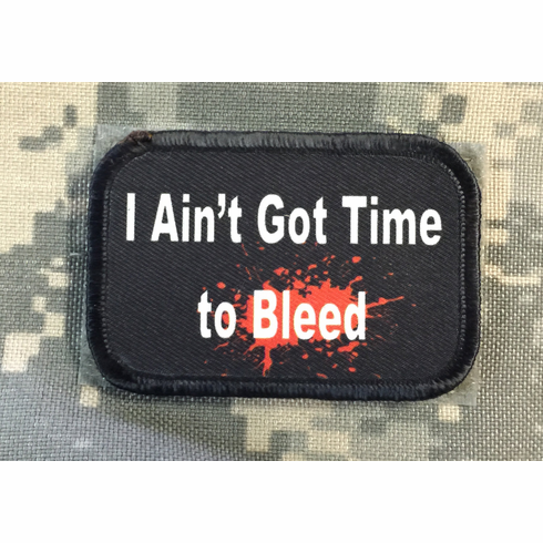 "2"" x 3"" I Aint Got Time To Bleed Embroidered Morale Patch Velcro Backed"