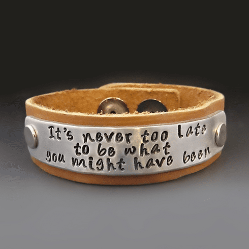 It's Never Too Late To Be What You Might Have Been Bracelet