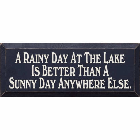 Beach & Lake Sign...A Rainy Day At The Lake Is Better Than A Sunny Day Anywhere Else