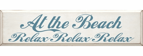 Beach & Lake Sign...At The Beach Relax Relax Relax