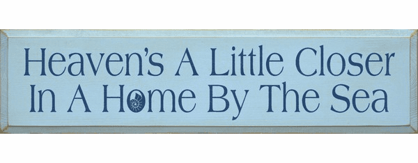 Beach & Lake Sign...Heaven's A Little Closer In A Home By The Sea