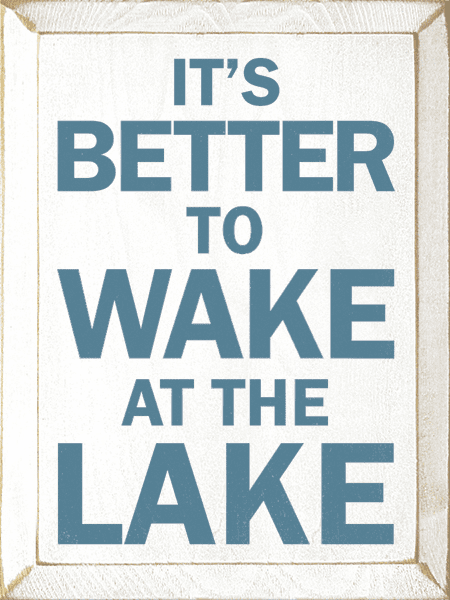 Beach & Lake Sign...It's Better To Wake At The Lake