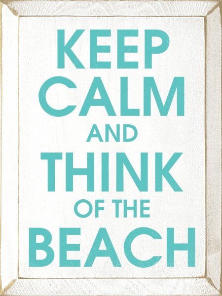 Beach & Lake Sign...Keep Calm And Think Of The Beach