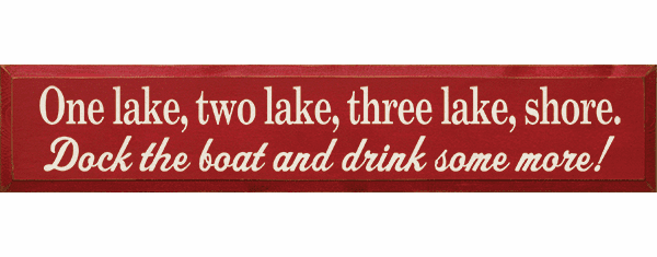 Beach & Lake Sign...One Lake, Two Lake, Three Lake, Shore. Dock The Boat And Drink Some More