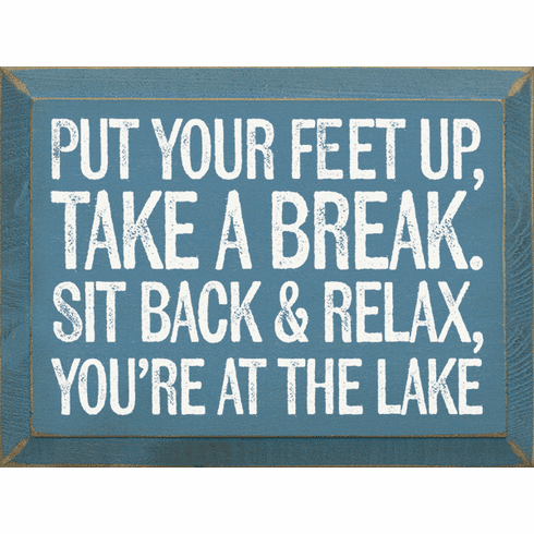 Beach & Lake Sign...Put Your Feet Up, Take A Break. Sit Back And Relax