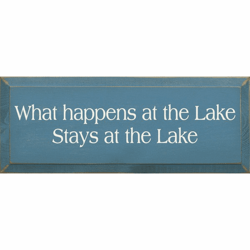Beach & Lake Sign...What Happens At The Lake Stays At The Lake (Small)