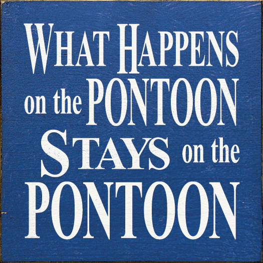 Beach & Lake Sign...What Happens On The Pontoon Stays On The Pontoon