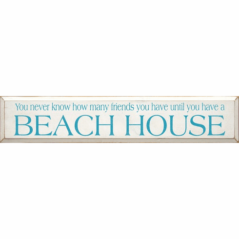 Beach & Lake Sign...You Never Know How Many Friends You Have Until You Have A Beach House