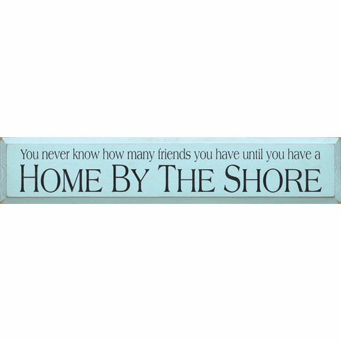 Beach & Lake Sign...You Never Know How Many Friends You Have Until You Have A Home By The Shore