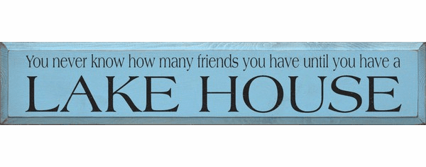 Beach & Lake Sign...You Never Know How Many Friends You Have Until You Have A Lake House