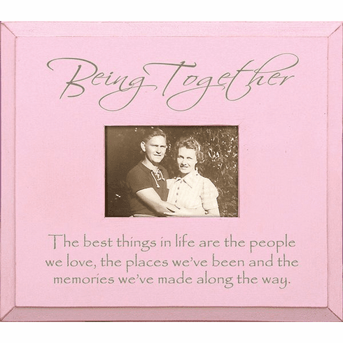 Being Together - The Best Things in Life Are...Frame