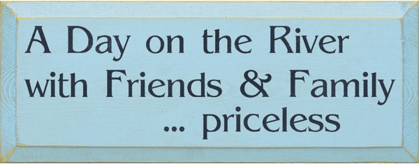 Cabin & Cottage Sign...A Day On The River With Friends & Family...Priceless (7x18)