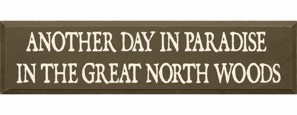 Cabin & Cottage Sign...Another Day In Paradise In The Great North Woods