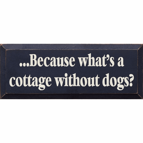 Cabin & Cottage Sign...Because What's A Cottage Without Dogs