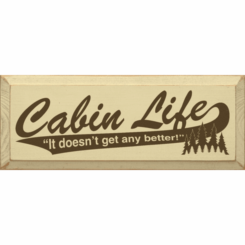 Cabin & Cottage Sign...Cabin Life - It Doesn't Get Any Better