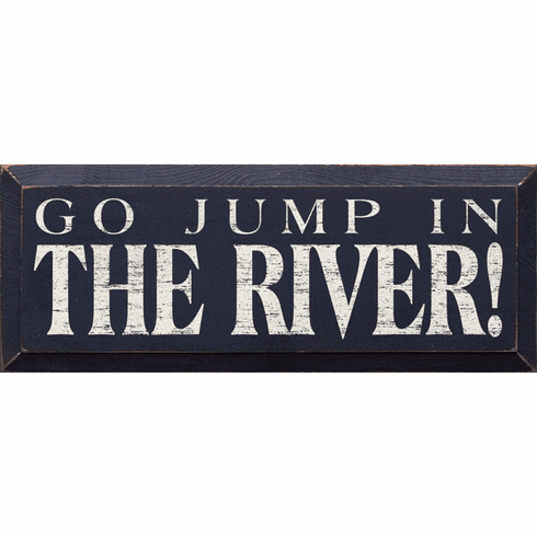 Cabin & Cottage Sign...Go Jump In The River! (Small)