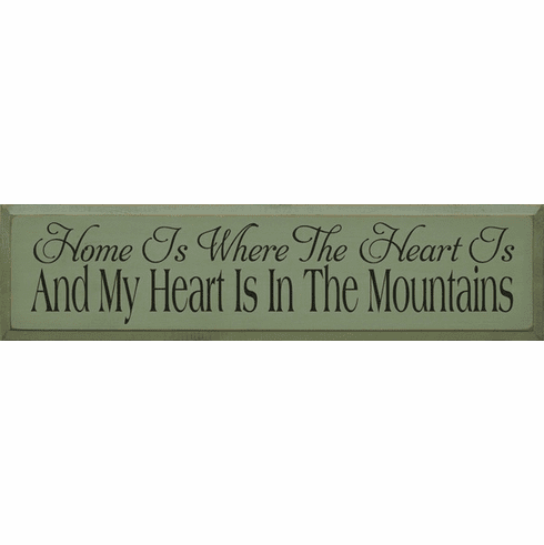 Cabin & Cottage Sign...Home Is Where The Heart Is - And My Heart Is In The Mountains