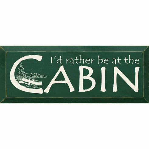 Cabin & Cottage Sign...I'd Rather Be At The Cabin