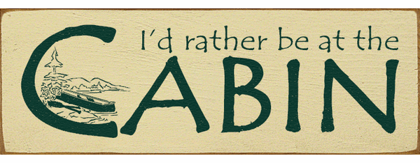 Cabin & Cottage Sign...I'd Rather Be At The Cabin (Small)
