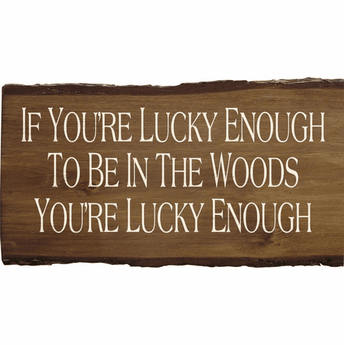Cabin & Cottage Sign...If You're Lucky Enough To Be In The Woods You're Lucky Enough