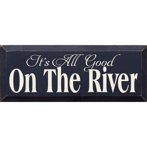 Cabin & Cottage Sign...It's All Good On The River